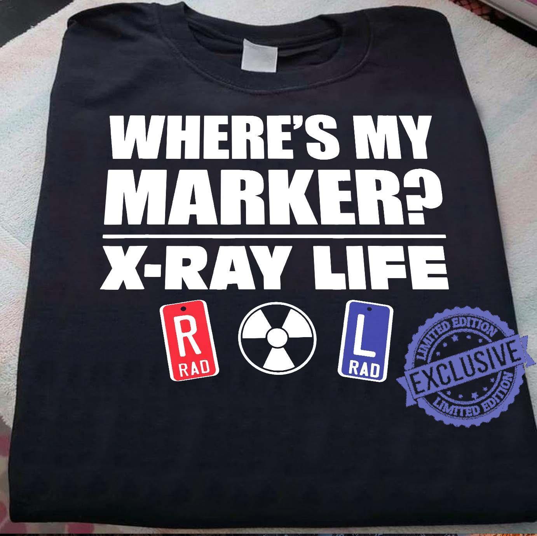 Where's My Marker X-ray Life Rad Rad shirt shirt